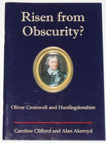 Risen from Obscurity? Oliver Cromwell and Huntingdonshire, by Caroline Clifford and Alan Akeroyd